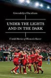 img - for Under the Lights and In the Dark: Untold Stories of Women s Soccer book / textbook / text book