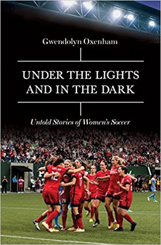 e08134ae519 Under the Lights and In the Dark  Untold Stories of Women s Soccer ...