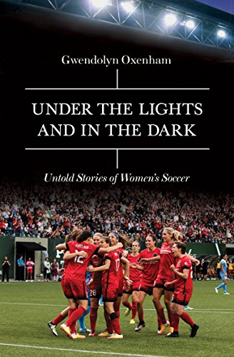 Under the Lights and In the Dark: Untold Stories of Women's Soccer cover