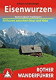 Eisenwurzen – Nationalpark Kalkalpen: Nationalpark Kalkalpen – zwischen Steyr und Ybbs. 50 Touren (Rother Wanderführer)