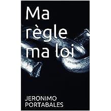 Ma règle ma loi (French Edition)