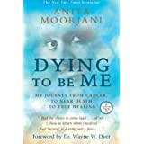 Dying To Be Me: My Journey from Cancer, to Near Death, to True Healing by Anita Moorjani (2014-09-01)