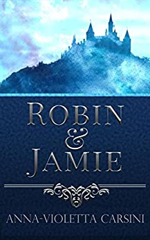 Robin & Jamie: An Original Fairytale by [Carsini, Anna-Violetta]