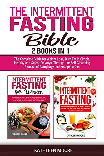 The Intermittent Fasting Bible 2 Books In 1 The Complete Guide For Weight Loss Burn Fat In Simple Healthy And Scientific Ways Through The