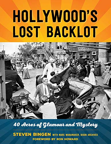 (Hollywood's Lost Backlot: 40 Acres of Glamour and Mystery)