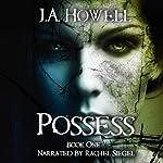 Possess: The Possess Saga | J.A. Howell