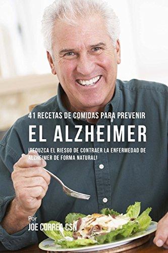 41 Recetas De Comidas Para Prevenir el Alzheimer: ¡Reduzca El Riesgo de Contraer La Enfermedad de Alzheimer De Forma Natural!  [Correa CSN, Joe] (Tapa Blanda)