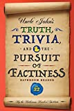 Uncle John's Truth, Trivia, and the Pursuit of Factiness Bathroom Reader (Uncle John's Bathroom Reader Annual)