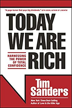 Today We Are Rich: Harnessing the Power of Total Confidence by [Sanders, Tim]