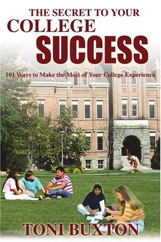 The Secret to Your College Success: 101 Ways to Make the Most of Your College Experience