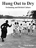 Hung Out to Dry Swimming and British Culture, Chris Ayriss, 055712428X