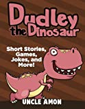 Dudley the Dinosaur: Short Stories, Games, Jokes, and More! (Dinosaur Early Readers) (Volume 2)