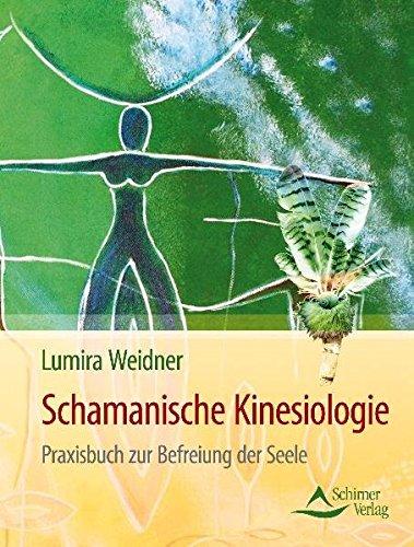 Schamanische Kinesiologie: Praxisbuch zur Befreiung der Seele