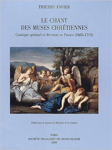 Livres gratuits en ligne Le Chant des muses chrétiennes : cantique spirituel et dévotion en France (1685-1715) pdf ebook