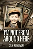 #6: I'm Not From Around Here: A Jewish Boy Telling the Historical Story of his Family's Holocaust Survival in WW2 (Biographical Fiction Based on a Memoir)