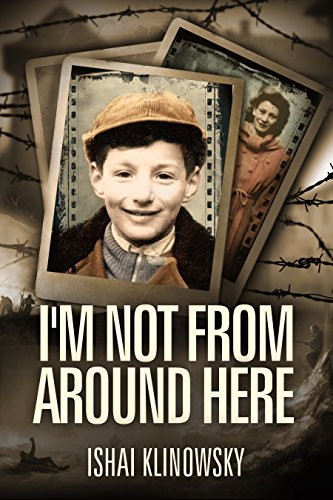 I'm Not From Around Here: A Jewish Boy Telling the Historical Story of his Family's Holocaust Survival in WW2 (Biographical Fiction Based on a Memoir) cover