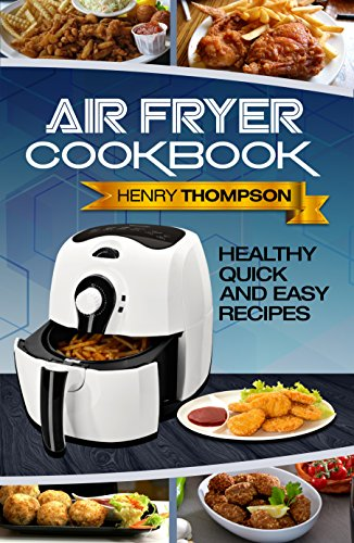 Air Fryer: Super Quick, Easy, Healthy and Very Delicious Recipes for your Air Fryer For Your Whole Family (Vegan, Vegetarian, Chicken, Pork, Seafood, Breakfast, Lunch, Dinner Appet