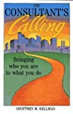 img - for The Consultant's Calling: Bringing Who You Are to What You Do by Geoffrey M. Bellman (1990-05-04) book / textbook / text book