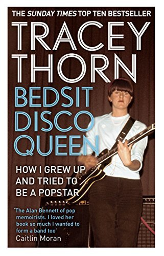 bedsit-disco-queen-how-i-grew-up-and-tried-to-be-a-pop-star-by-tracey-thorn-16-jan-2014-paperback