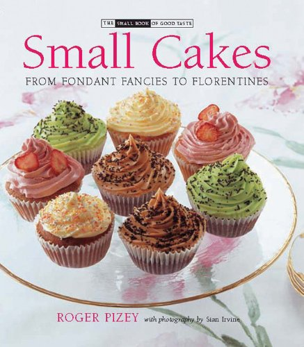 Small Cakes: From Fondant Fancies to Florentines (Small Book of Good Taste)