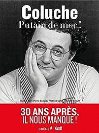 Coluche : Putain de mec ! par Jean-Pierre Bouyxou