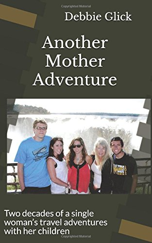 Another Mother Adventure: Two decades of a single woman's travel adventures with  her children