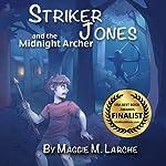 Striker Jones and the Midnight Archer | Maggie M. Larche