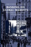 Banking on Global Markets : Deutsche Bank and the United States, 1870 to the Present, Kobrak, Christopher, 1107411807