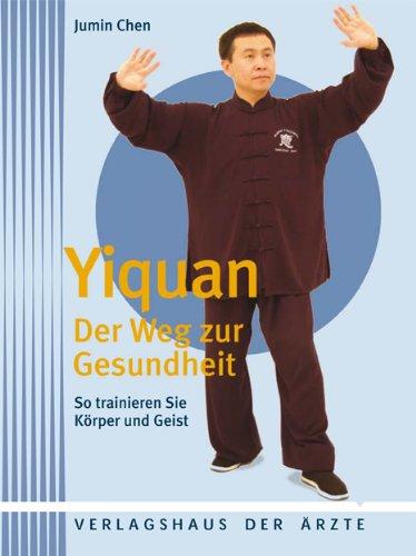 Yiquan - Der Weg zur Gesundheit: So trainieren Sie Körper und Geist