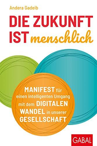 - Die Zukunft ist menschlich: Manifest für einen intelligenten Umgang mit dem digitalen Wandel in unserer Gesellschaft (Dein Business) (German Edition)