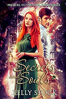 Secrets and Souls: Prequel to The Soul Guide  (The Soul Guide Series Book 3) by [Stock, Kelly]