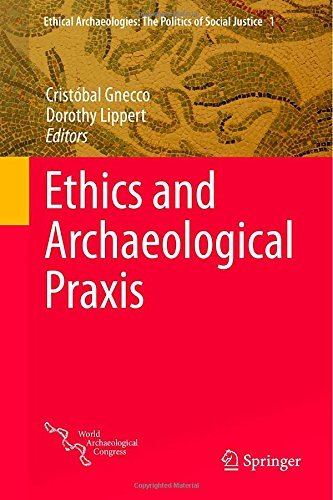 Download Ethics and Archaeological Praxis (Ethical Archaeologies: The Politics of Social Justice) Pdf