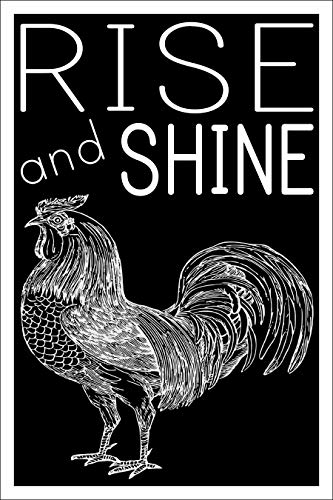 (Rise and Shine 12 by 18 Inch Poster - Rooster Farm Animal Printed Wall Art for Kitchen, Home Bedroom, or Office)