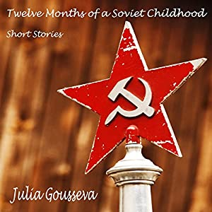 Twelve Months of a Soviet Childhood Audiobook