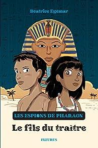 Les Espions de Pharaon : Le Fils du traître par Béatrice Egémar