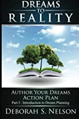 Dreams to Reality: Author Your Dreams Action Plan: Part 1-Introduction to Dream Planning by Ms. Deborah S Nelson (2009-10-02) Paperback