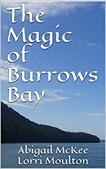 The Magic of Burrows Bay (A Burrows Bay Romance Book 1) by [Moulton, Lorri, McKee, Abigail]