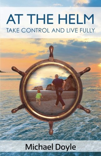 At The Helm: Take Control and Live Fully