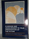 Planning and Measurement in Your Organization of the Future, Sink, D. Scott and Tuttle, Thomas C., 0898060907
