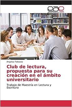 Club de lectura, propuesta para su creación en el ámbito universitario: Trabajo de Maestría en Lectura y Escritura