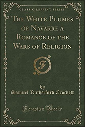 The White Plumes of Navarre: A Romance of the Wars of Religion