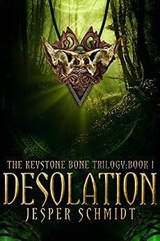 Desolation (The Keystone Bone Trilogy Book 1) by [Schmidt, Jesper]