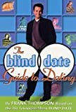 The Blind Date Guide to Dating, Frank Thompson, 0312286600