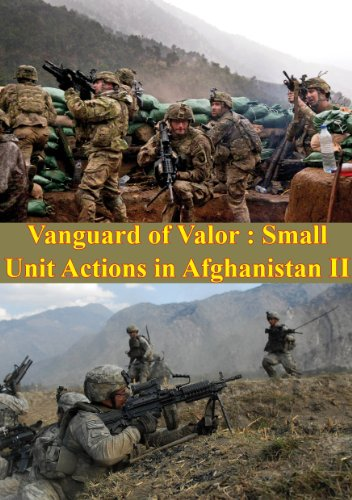 Vanguard Of Valor : Small Unit Actions In Afghanistan Vol. II [Illustrated Edition]