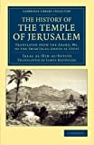 The History of the Temple of Jerusalem : Translated from the Arabic Ms. of the Imám Jalal-Addín Al Síútí, with Notes and Dissertations, by the Rev. James Reynolds, al-Suyuti, Jalal al-Dinh, 1108061982