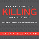 Making Money Is Killing Your Business, How to Build a Business You'll Love and Have a Life, Too Review