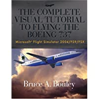 The Complete Visual Tutorial to Flying the Boeing 737: Microsoft Flight Simulator 2004/Fs9/fsx