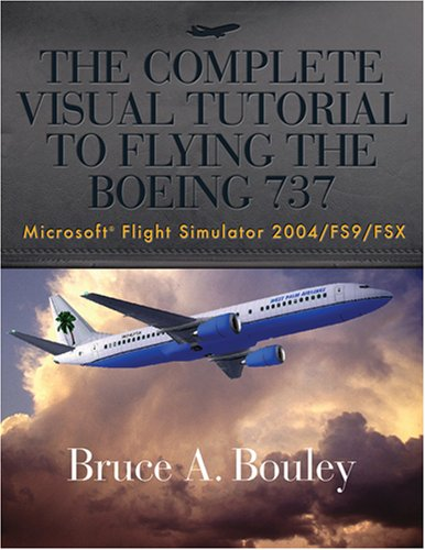 The Complete Visual Tutorial To Flying The Boeing 737  Microsoft Flight Simulator 2004 Fs9 Fsx
