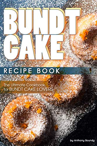 Bundt Cake Recipe Book: The Ultimate Cookbook for Bundt Cake Lovers (Best Box Cake Recipes)