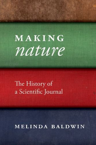 "Making ""Nature"": The History of a Scientific Journal"